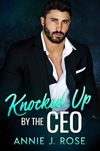 Knocked Up by the CEO: A Second Chance Romance (Office Romances Book 2) by Annie J. Rose