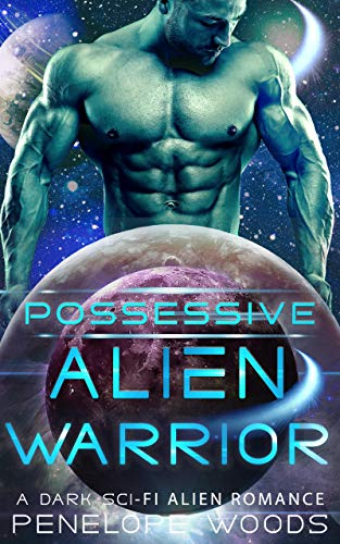 Possessive Alien Warrior: A Sci-Fi Romance by Penelope Woods
