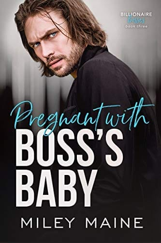 Pregnant with Boss's Baby (Billionaire Bosses Book 3) by Miley Maine
