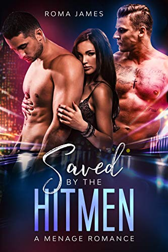 Saved by the Hitmen - A Menage Romance by Roma James