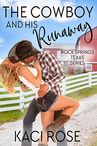 The Cowboy and His Runaway (Rock Springs Texas Book 1) by Kaci Rose