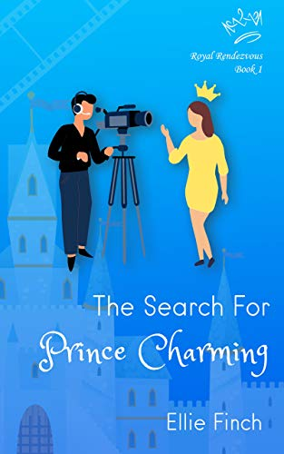 The Search for Prince Charming (Royal Rendezvous Book 1) by Ellie Finch