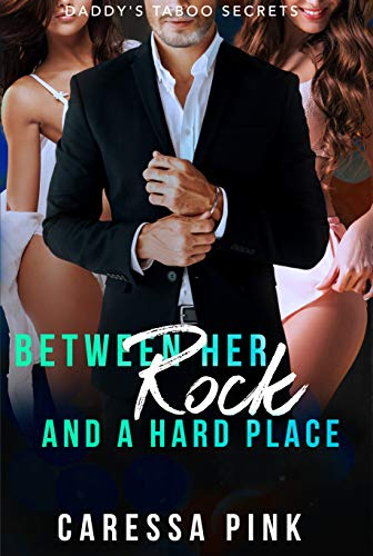 Between her Rock and a Hard Place: Daddy's Taboo Secrets 3 by Caressa Pink
