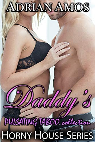 Daddy's PULSATING TABOO Collection (20 books from Horny House Series) (Horny House Collections Book 1) by Adrian Amos