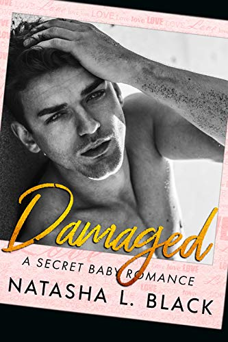 Damaged: A Secret Baby Romance (Forbidden Lovers Book 5) by Natasha L. Black