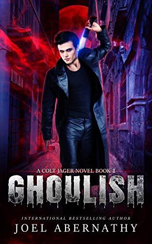 Ghoulish (A Colt Jager Novel, Book 1) by Joel Abernathy