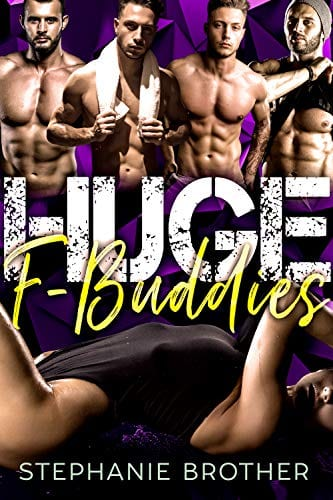HUGE F BUDDIES: A MEGA MENAGE REVERSE HAREM STEPBROTHER ROMANCE (HUGE SERIES Book 10) by Stephanie Brother