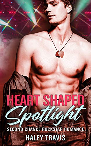 Heart Shaped Spotlight: Second Chance Rockstar Romance by Haley Travis