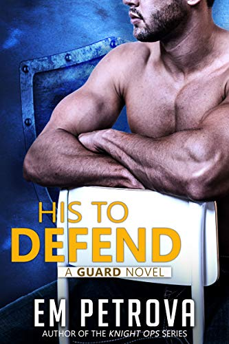 His to Defend (The Guard Book 2) by Em Petrova