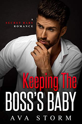 Keeping the Boss's Baby: A Secret Baby Romance by Ava Storm