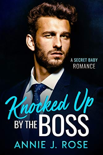 Knocked Up by the Boss: A Secret Baby Romance (Office Romances Book 3) by Annie J. Rose