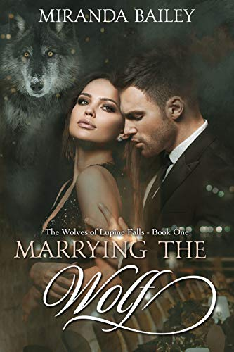 Marrying the Wolf (The Wolves of Lupine Falls Book 1) by Miranda Bailey