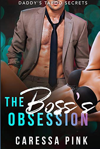 The Boss's Obsession: Daddy's Taboo Secrets 2 by Caressa Pink