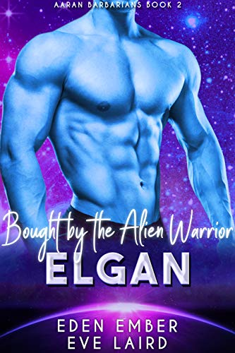 Bought by the Alien Warrior Elgan: A SciFi Alien Warrior Romance: (Aaran Barbarians Book 2) by Eden Ember & Eve Laird