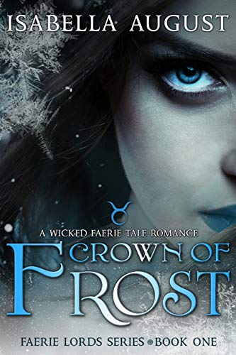 Crown of Frost: A Wicked Faerie Tale Romance (Faerie Lords Book 1) by Isabella August
