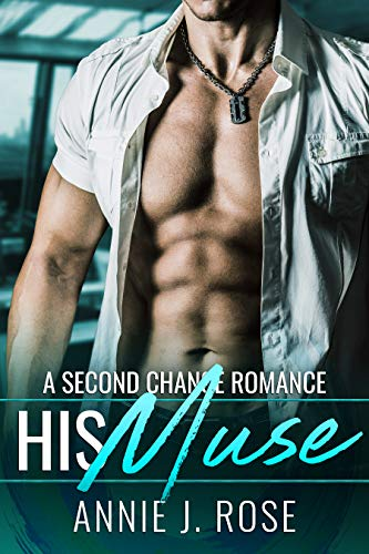His Muse: A Second Chance Romance (Forbidden Desires Book 2) by Annie J. Rose