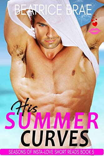 His Summer Curves: A BBW & Billionaire Romance (Seasons of Insta-Love Short Reads Book 5) by Beatrice Brae