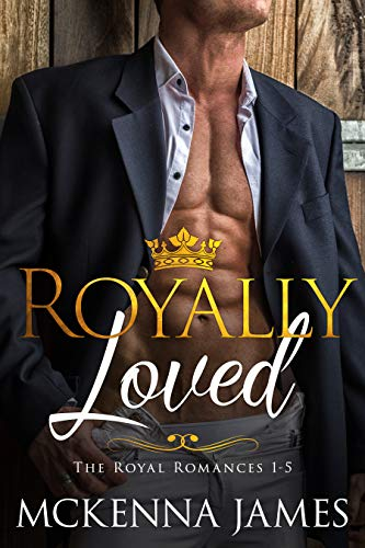 Royally Loved: The Royal Romances Books 1-5 by Mckenna James
