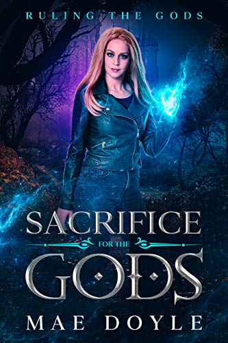 Sacrifice for the Gods: A Reverse Harem Paranormal Romance (Ruling the Gods Book 1) by Mae Doyle