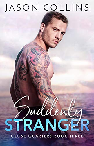 Suddenly Stranger (Close Quarters Book 3) by Jason Collins