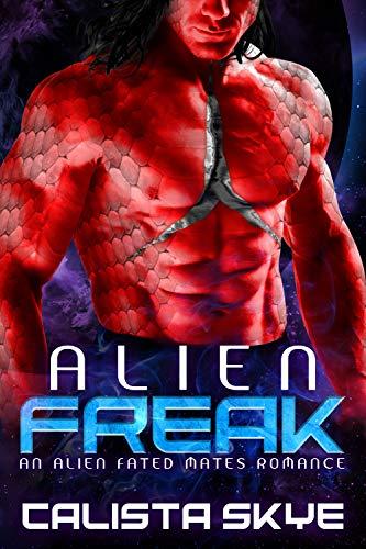 Alien Freak: An Alien Fated Mates Romance (Alien Abductors Book 2) by Calista Skye