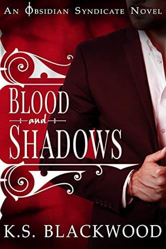 Blood and Shadows: A Vampire Paranormal Romance (Obsidian Syndicate Book 1) by K.S. Blackwood