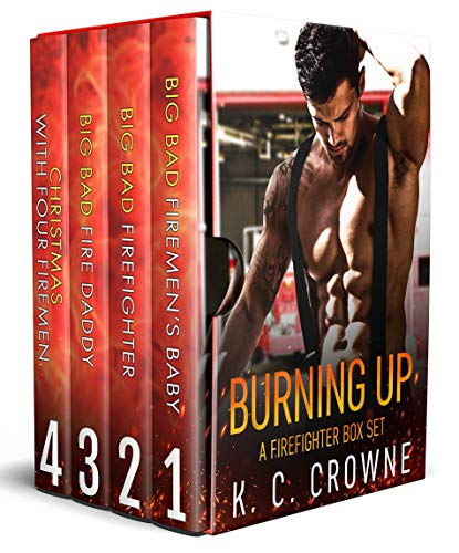 Burning Up: A Firefighter Contemporary Romance Series Box Set by K. C. Crowne