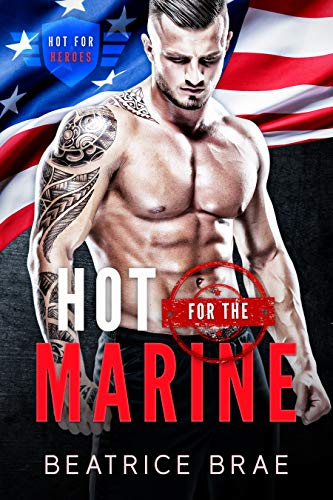 Hot for the Marine: A Curvy Woman Military Romance (Hot for Heroes Book 1) by Beatrice Brae