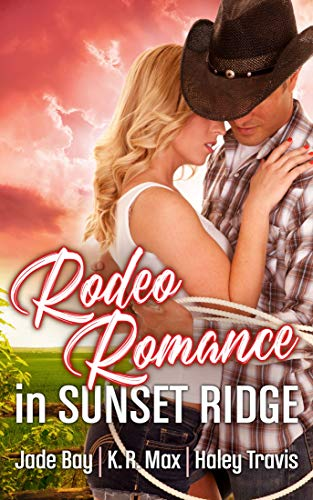 Rodeo Romance in Sunset Ridge: Sweet & Steamy Cowboy Romance