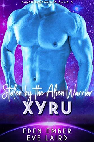 Stolen by the Alien Barbarian Xyru: A Sci-Fi Alien Warrior Romance (Aaran Barbarians Book 3)
