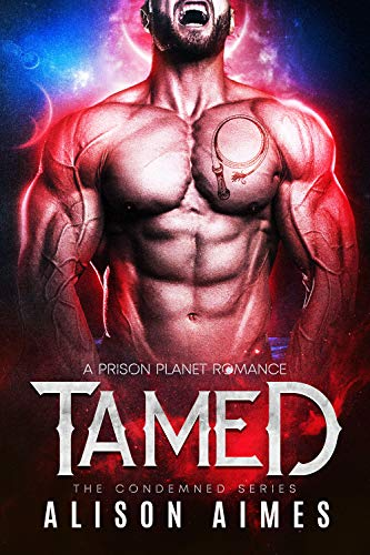 Tamed: A Prison Planet Romance (The Condemned Series Book 4) by Alison Aimes