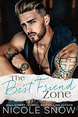 The Best Friend Zone: A Small Town Romance by Nicole Snow