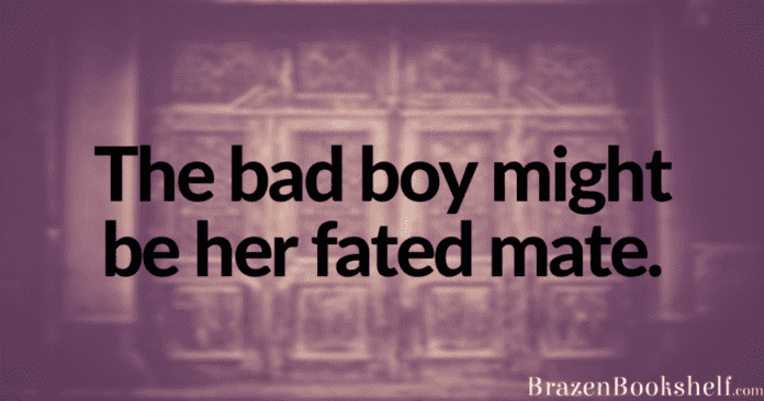 The bad boy might be her fated mate.