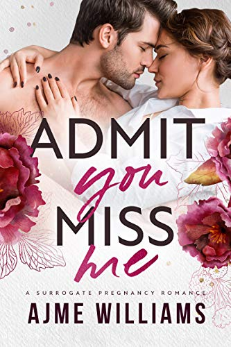 Admit You Miss Me: A Surrogate Pregnancy Romance (Irresistible Billionaires Book 1) by Ajme Williams