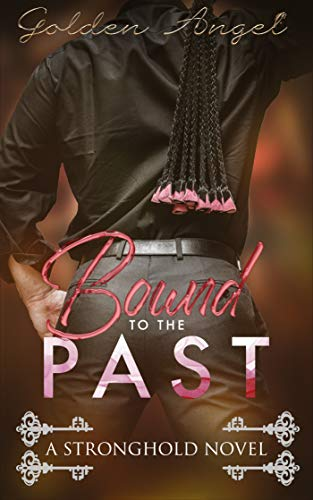 Bound to the Past (Stronghold Doms Book 5) by Golden Angel