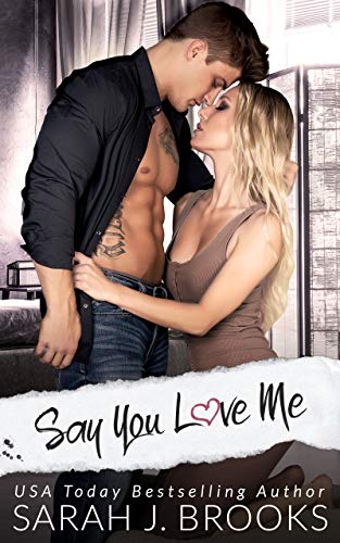 Say You Love Me : An Enemies to Lovers Romance (Southport Love Stories Book 2) by Sarah J. Brooks