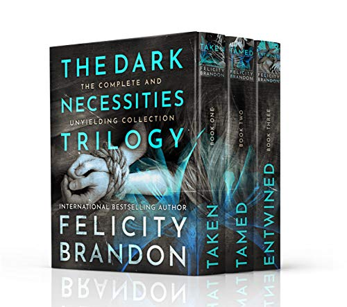 The Dark Necessities trilogy (A Trilogy of Dark Romance Psychological Thrillers): The Complete Collection. by Felicity Brandon