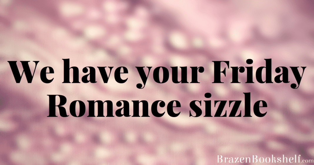 We have your Friday romance sizzle...