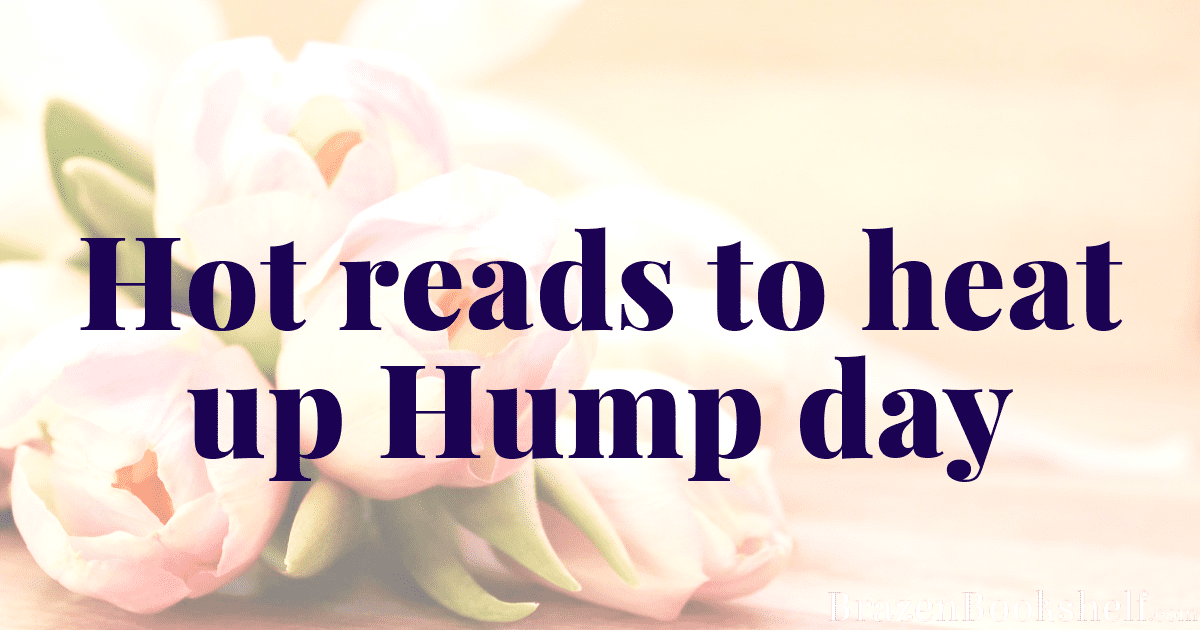 Hot reads to heat up hump day.