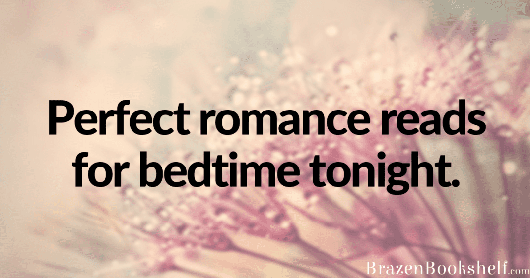 Perfect romance reads for bedtime tonight.