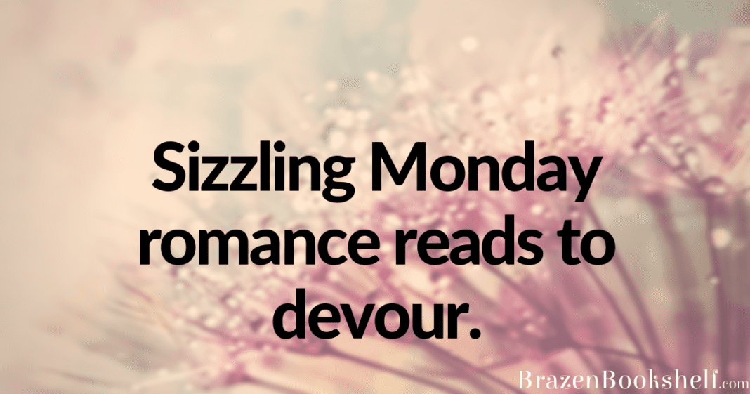 Sizzling Monday romance reads to devour.
