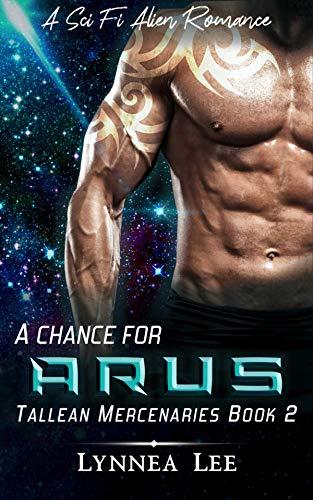 A Chance for Arus: A Sci Fi Alien Romance (Tallean Mercenaries Book 2) by Lynnea Lee