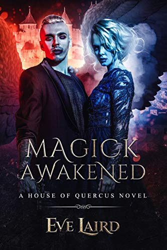 Magick Awakened: A Paranormal & Urban Fantasy Romance (House of Quercus Book 3) by Eve Laird
