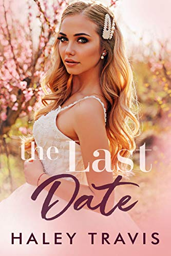 The Last Date: An older man, younger woman romance novel by Haley Travis