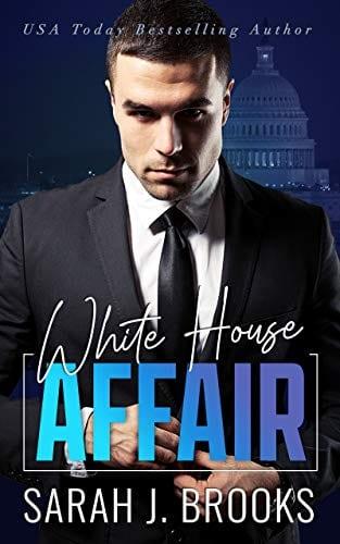 White House Affair: An Enemies to Lovers Romance by Sarah J. Brooks