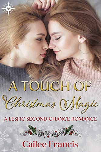 A Touch of Christmas Magic: A Lesfic Second Chance Romance by Cailee Francis