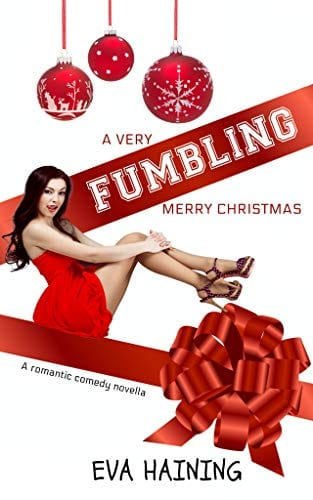 A Very Fumbling Merry Christmas- A romantic comedy novella by Eva Haining