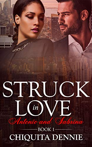 Antonio and Sabrina Struck In Love Book 1 (Antonio and Sabrina: Struck In Love) by Chiquita Dennie