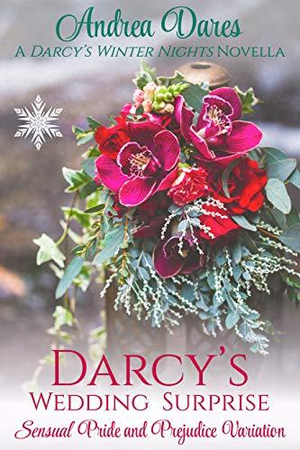 Darcy's Wedding Surprise (Darcy's Winter Nights)- Sensual Pride and Prejudice Variation by Andrea Dares