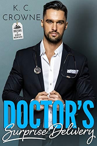Doctor's Surprise Delivery- A Secret Baby Romance (Doctors of Denver Book 2) by K.C. Crowne